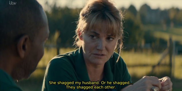 "Screenshot from Broadchurch, with Cath confiding: ""She shagged my husband. Or he shagged... They shagged each other."""