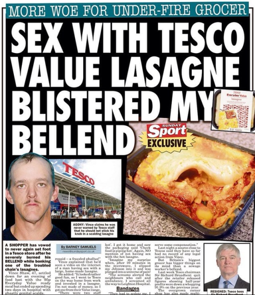 "Sunday Sport page with headline: ""Sex with Tesco value lasagne blistered my bellend"", supplemented by photos of the purported shopper, a newly resigned Tesco boss, and the offending lasagne with a hole in it"