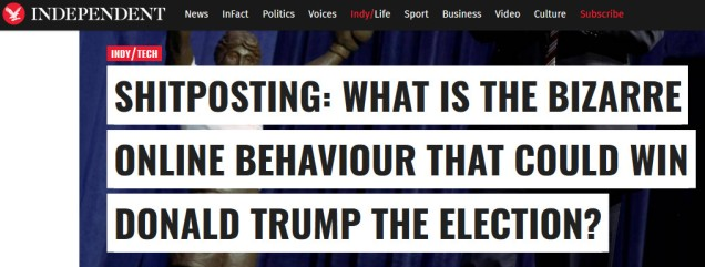 "UK Independent headline: ""Shitposting: What is the bizarre online behaviour that could win Donald Trump the election?"""
