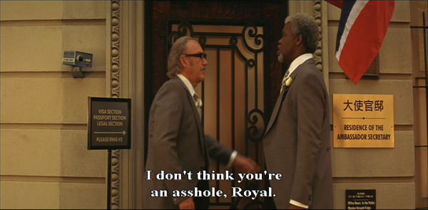 "The two men now stand and face each other on the front step of the building, beside a sign that reads: ""Residence of the Ambassador Secretary"". Henry finally answers: ""I don't think you're an asshole, Royal."""